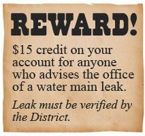 Reward - $15 credit on your account for anyone who advises the office of a water main leak